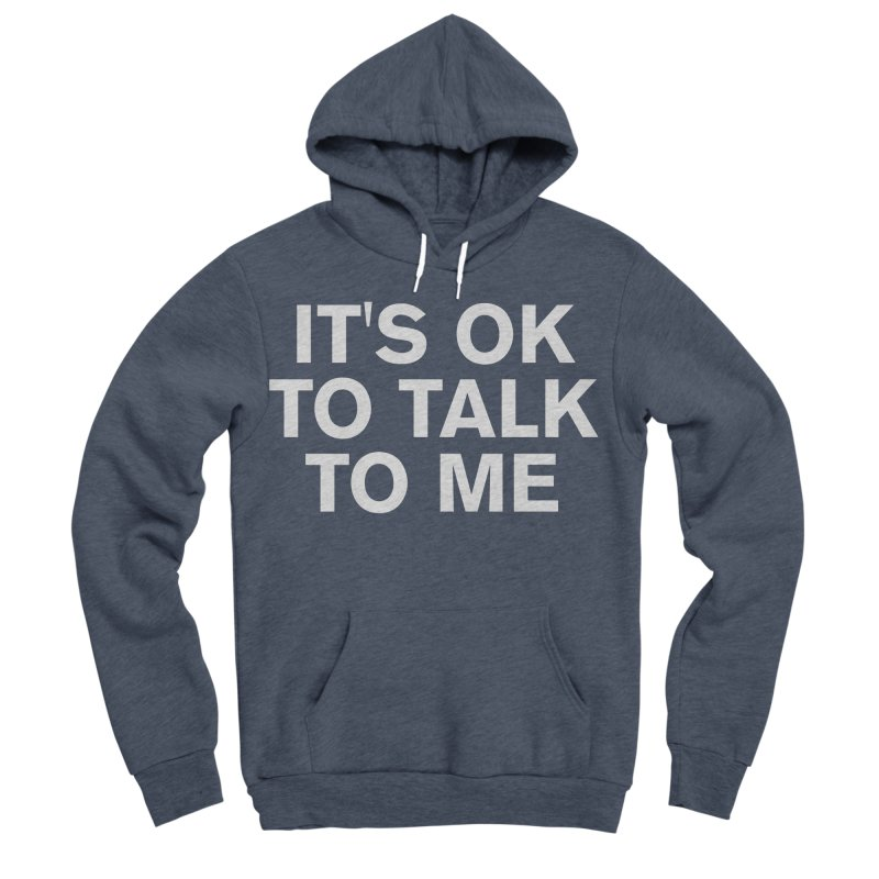 It's OK To Talk To Me Men's Sponge Fleece Pullover Hoody by Rocks Off Designs