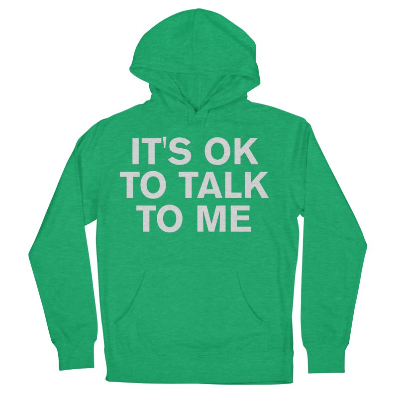 It's OK To Talk To Me Women's French Terry Pullover Hoody by Rocks Off Designs