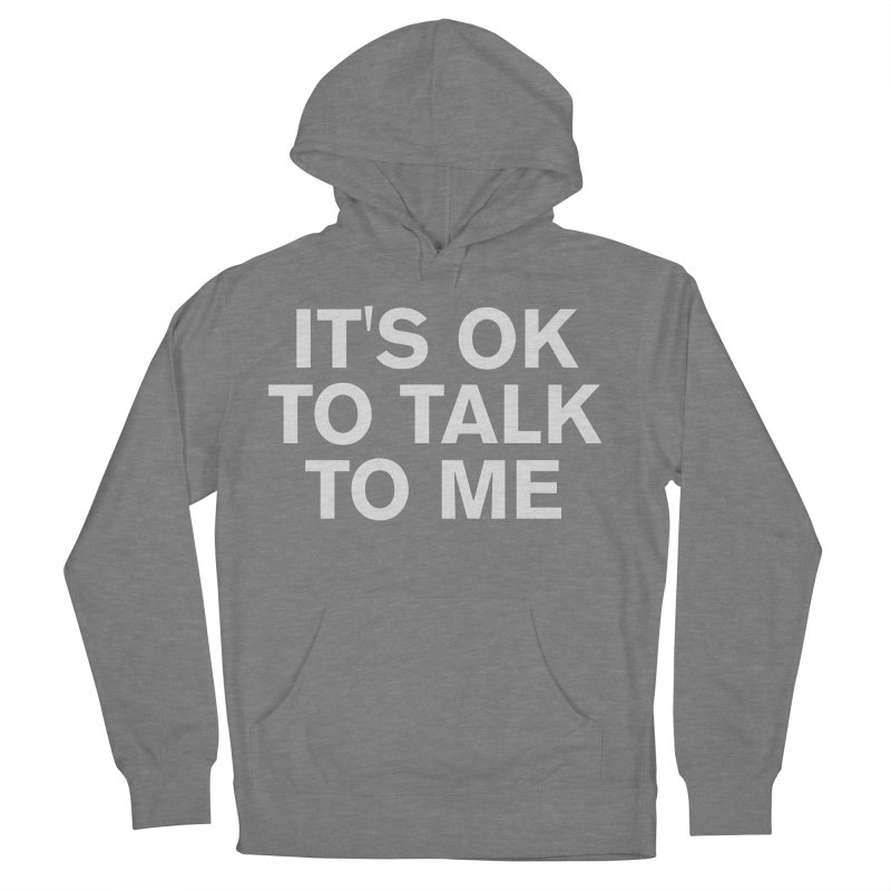 It's OK To Talk To Me Men's French Terry Pullover Hoody by Rocks Off Designs
