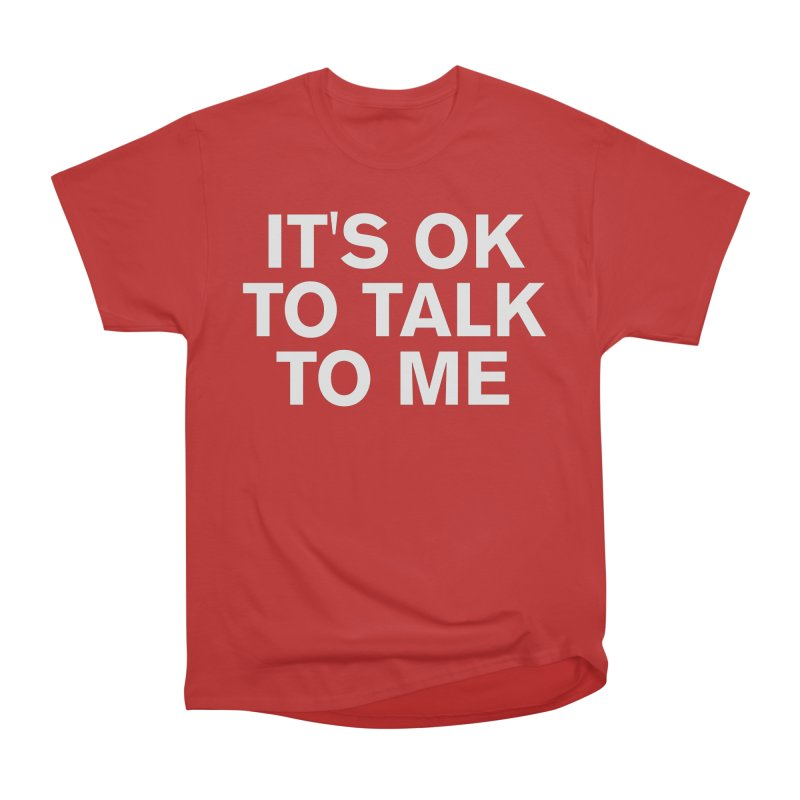 It's OK To Talk To Me Men's Heavyweight T-Shirt by Rocks Off Designs