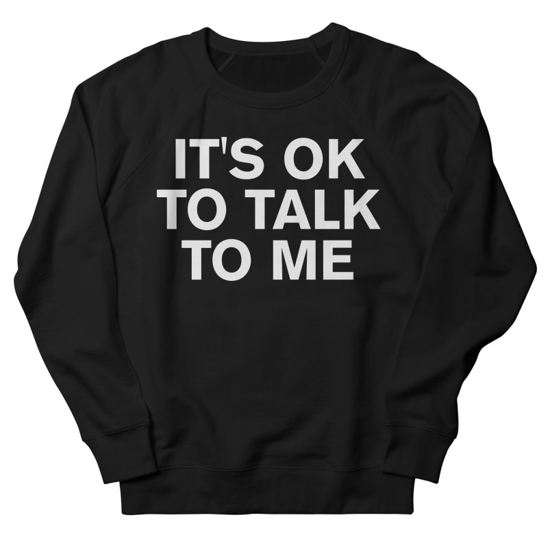 It's OK To Talk To Me Women's French Terry Sweatshirt by Rocks Off Designs