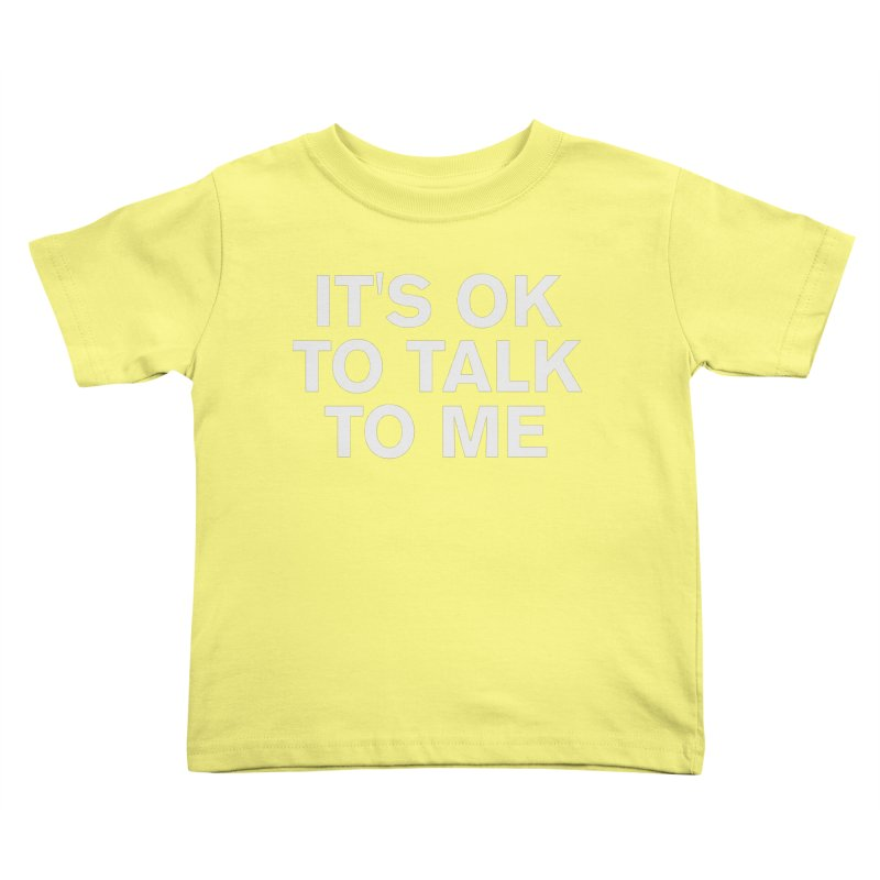 It's OK To Talk To Me Kids Toddler T-Shirt by Rocks Off Designs