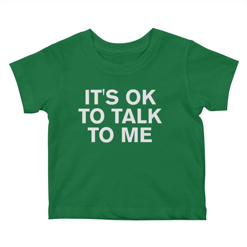 It's OK To Talk To Me Kids Baby T-Shirt by Rocks Off Designs