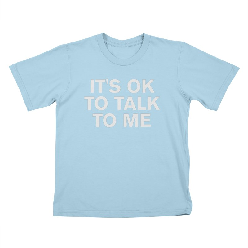 It's OK To Talk To Me Kids T-Shirt by Rocks Off Designs