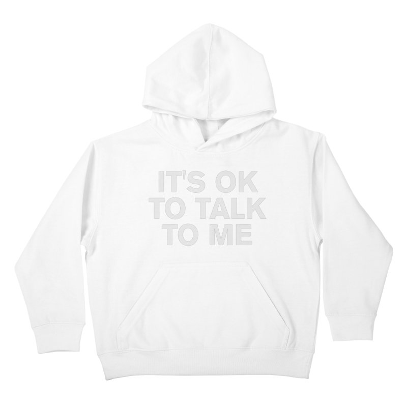 It's OK To Talk To Me Kids Pullover Hoody by Rocks Off Designs