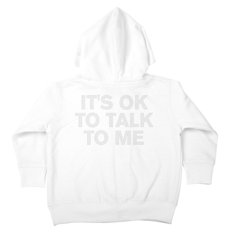 It's OK To Talk To Me Kids Toddler Zip-Up Hoody by Rocks Off Designs