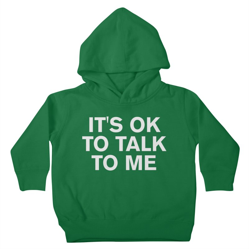 It's OK To Talk To Me Kids Toddler Pullover Hoody by Rocks Off Designs