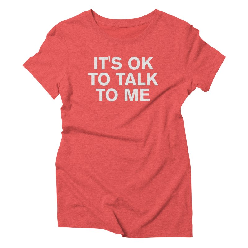 It's OK To Talk To Me Women's Triblend T-Shirt by Rocks Off Designs