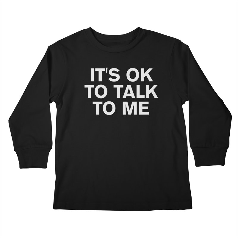 It's OK To Talk To Me Kids Longsleeve T-Shirt by Rocks Off Designs