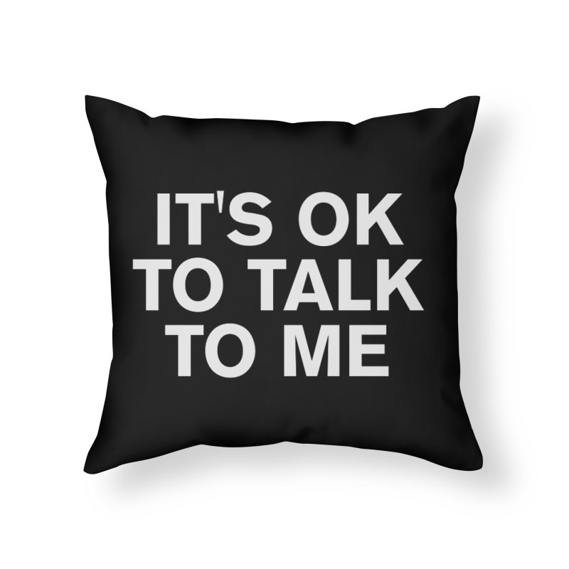 It's OK To Talk To Me Home Throw Pillow by Rocks Off Designs