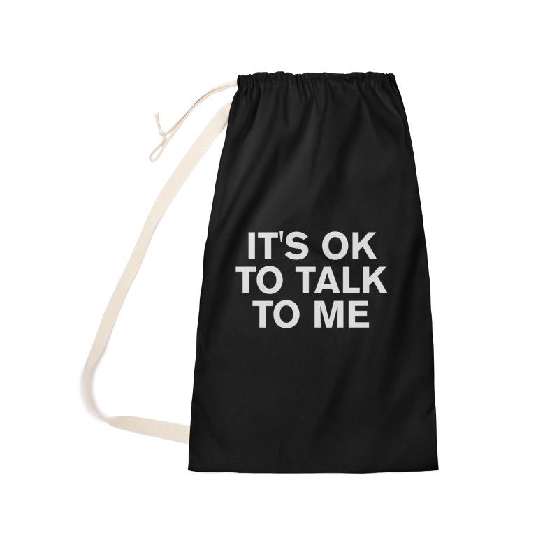 It's OK To Talk To Me Accessories Laundry Bag Bag by Rocks Off Designs