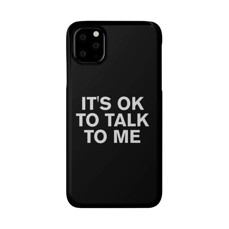 It's OK To Talk To Me Accessories Phone Case by Rocks Off Designs