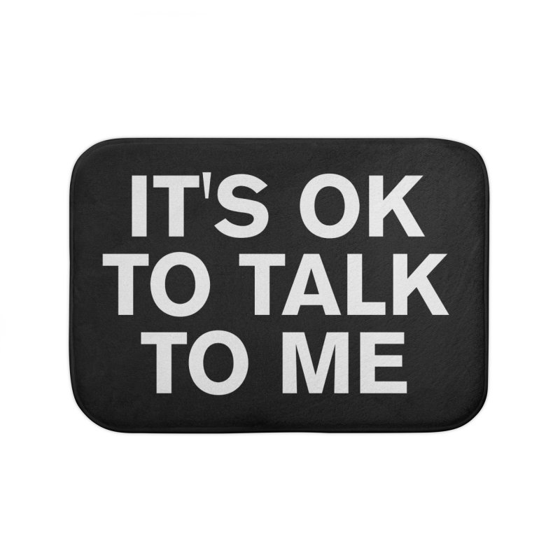 It's OK To Talk To Me Home Bath Mat by Rocks Off Designs