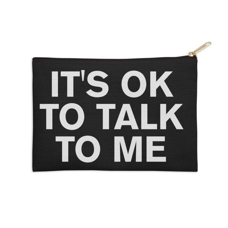 It's OK To Talk To Me Accessories Zip Pouch by Rocks Off Designs