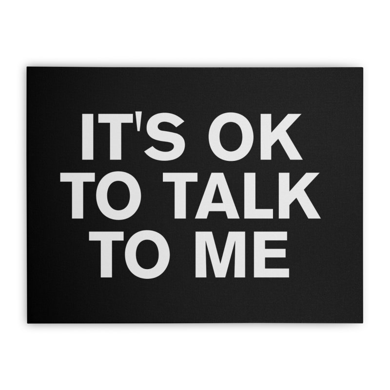 It's OK To Talk To Me Home Stretched Canvas by Rocks Off Designs