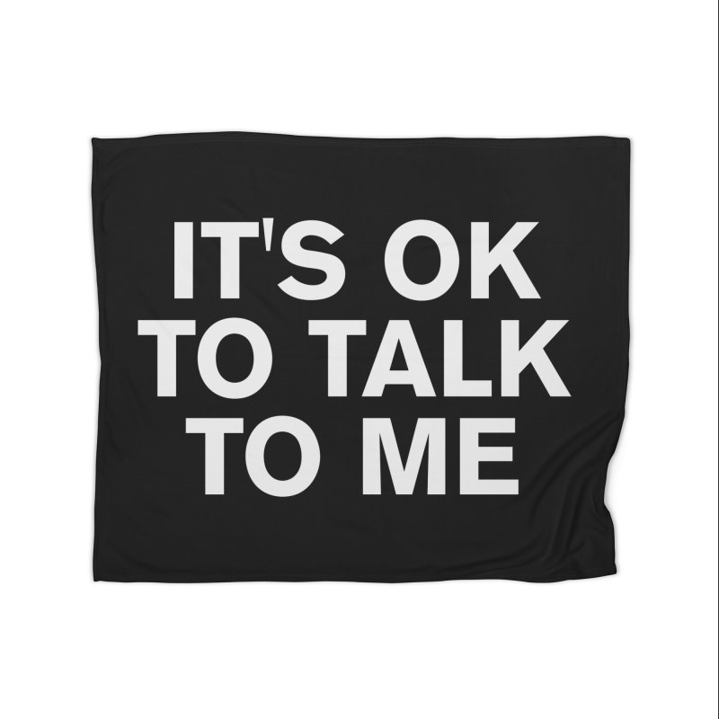 It's OK To Talk To Me Home Blanket by Rocks Off Designs