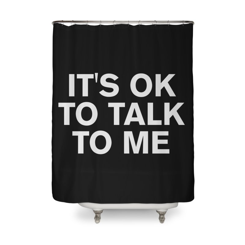 It's OK To Talk To Me Home Shower Curtain by Rocks Off Designs