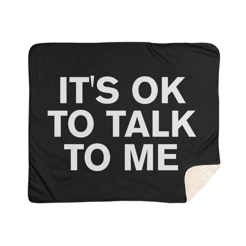 It's OK To Talk To Me Home Sherpa Blanket Blanket by Rocks Off Designs