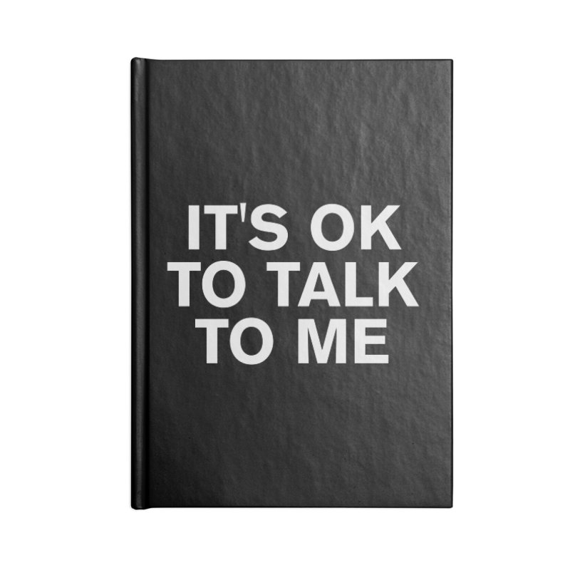 It's OK To Talk To Me Accessories Lined Journal Notebook by Rocks Off Designs