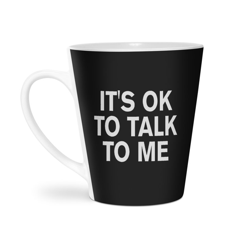 It's OK To Talk To Me Accessories Latte Mug by Rocks Off Designs