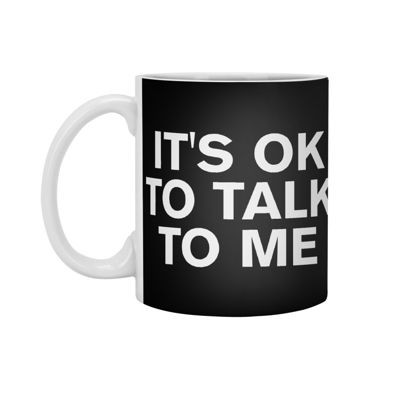 It's OK To Talk To Me Accessories Standard Mug by Rocks Off Designs