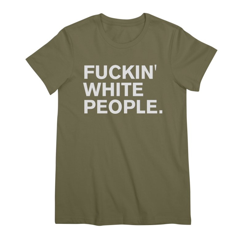 White People Women's Premium T-Shirt by Rocks Off Designs