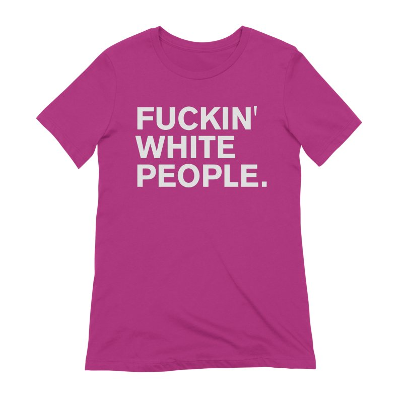 White People Women's Extra Soft T-Shirt by Rocks Off Designs