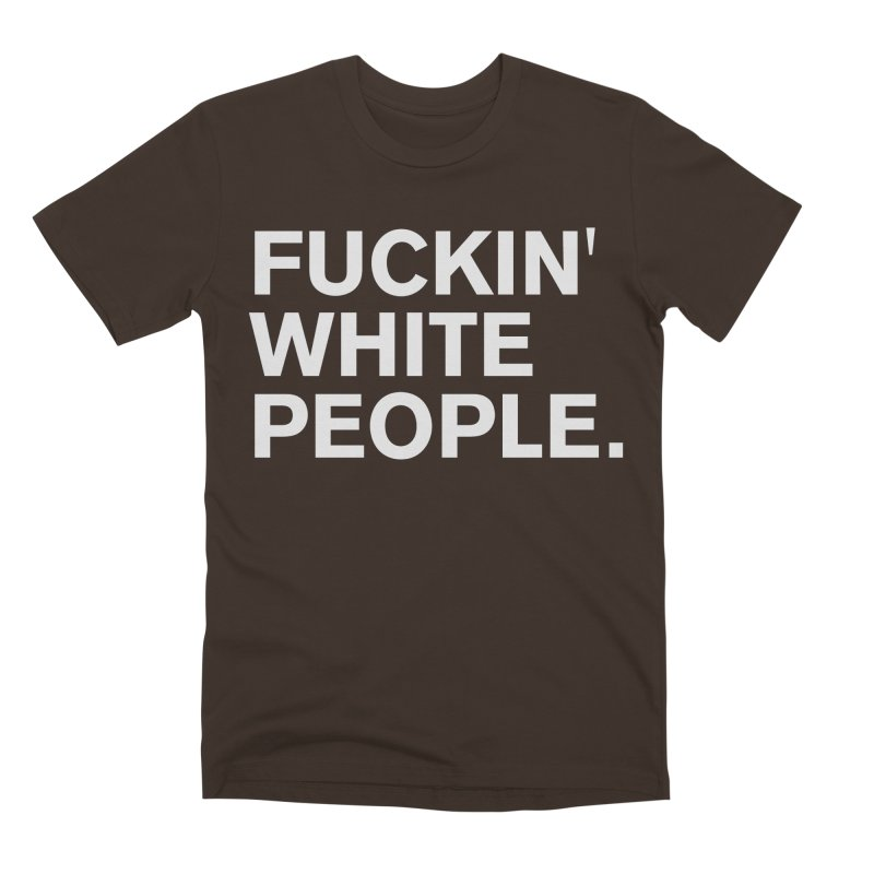 White People Men's Premium T-Shirt by Rocks Off Designs
