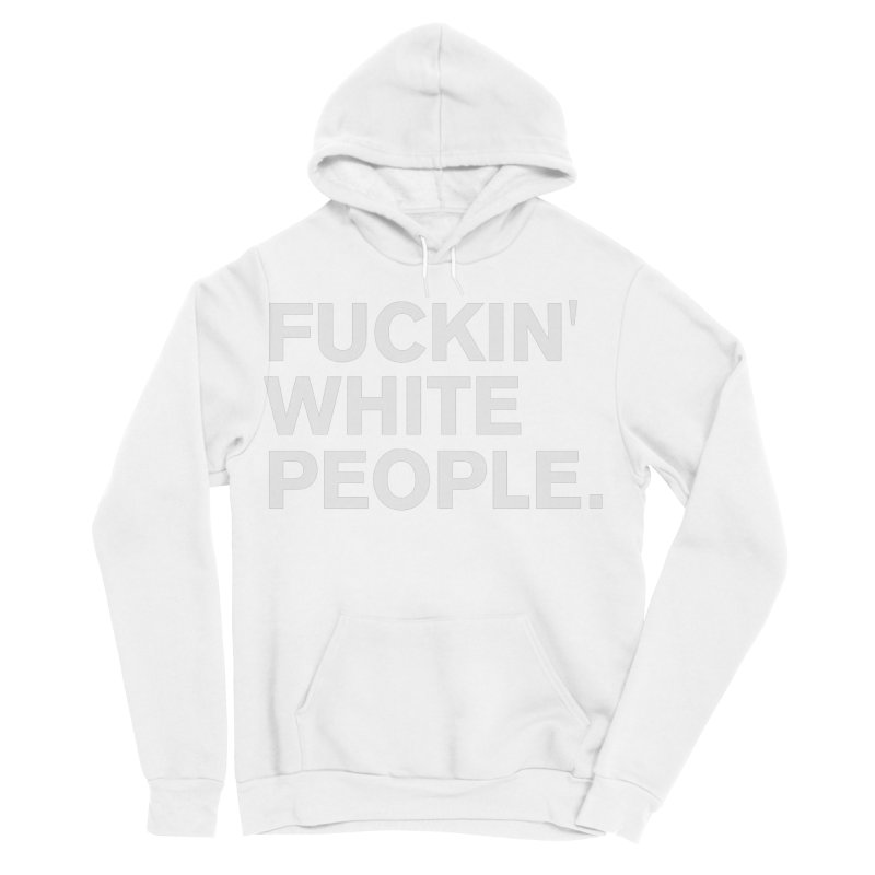 White People Women's Sponge Fleece Pullover Hoody by Rocks Off Designs