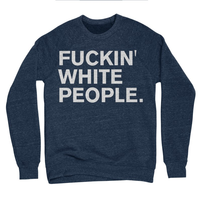 White People Men's Sponge Fleece Sweatshirt by Rocks Off Designs
