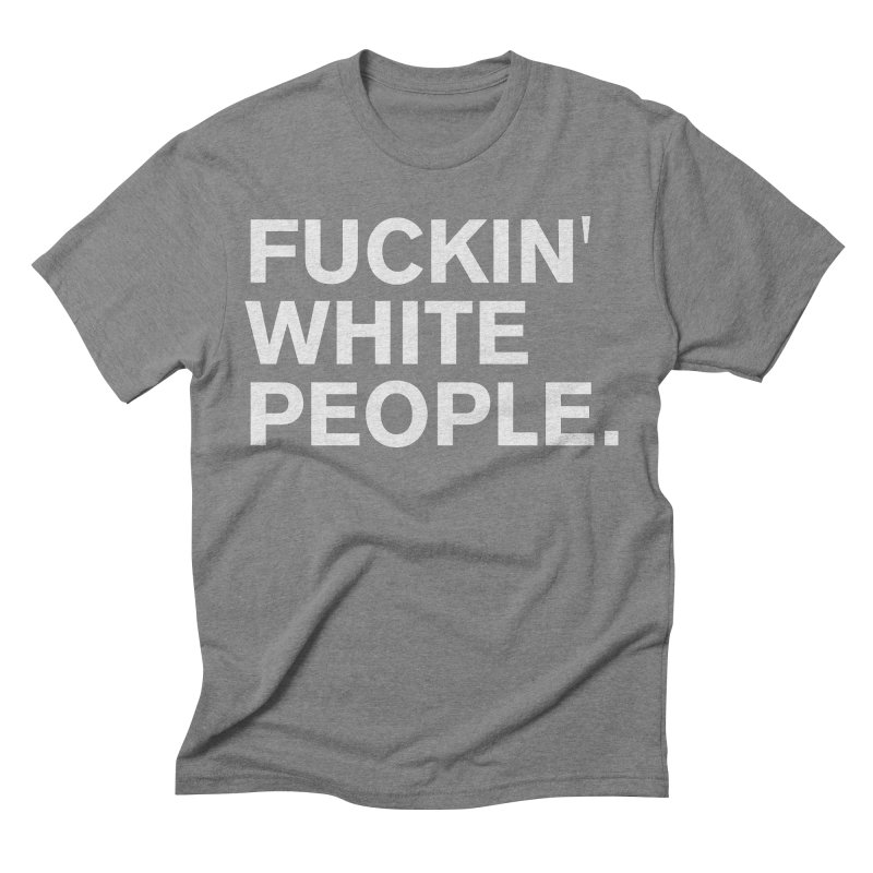 White People Men's Triblend T-Shirt by Rocks Off Designs