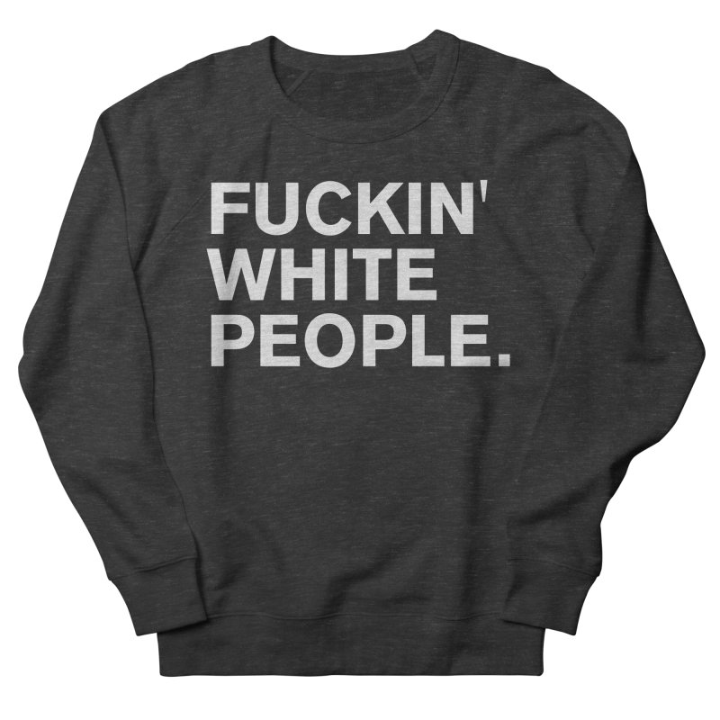 White People Women's French Terry Sweatshirt by Rocks Off Designs