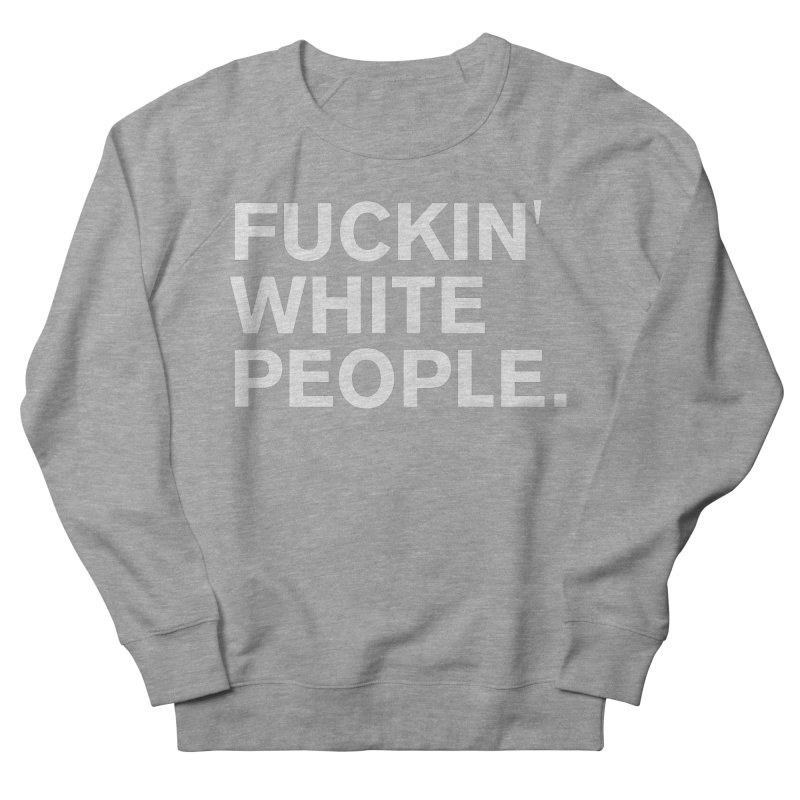 White People Men's French Terry Sweatshirt by Rocks Off Designs