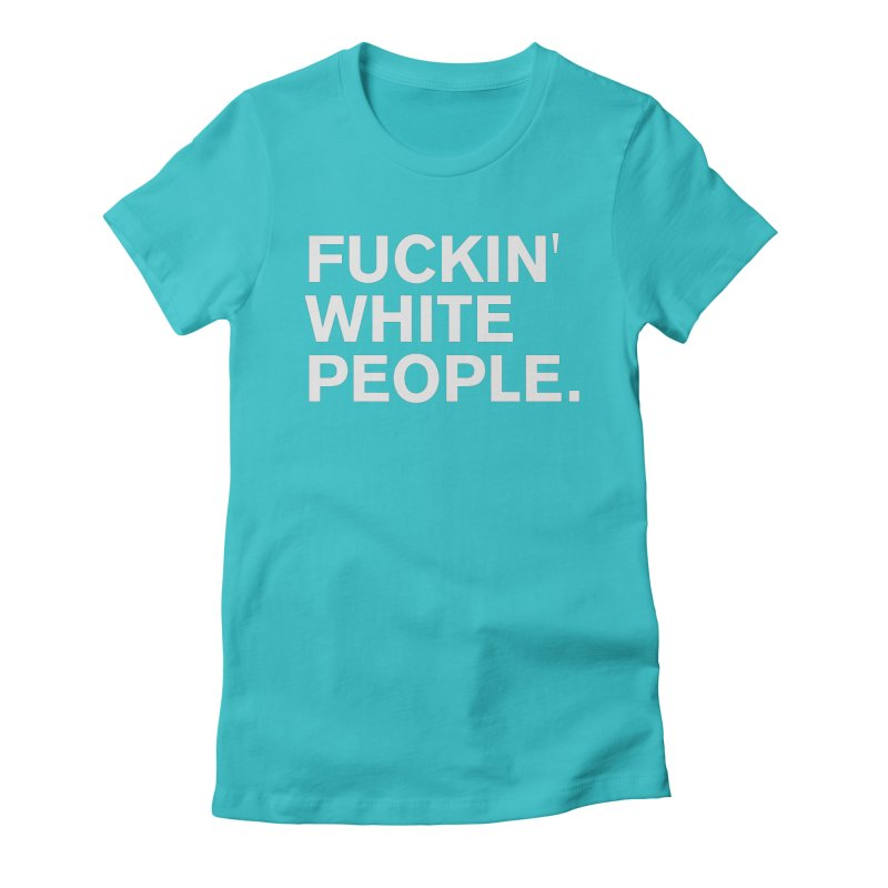 White People Women's Fitted T-Shirt by Rocks Off Designs
