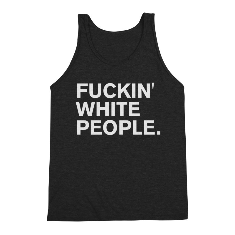White People Men's Triblend Tank by Rocks Off Designs