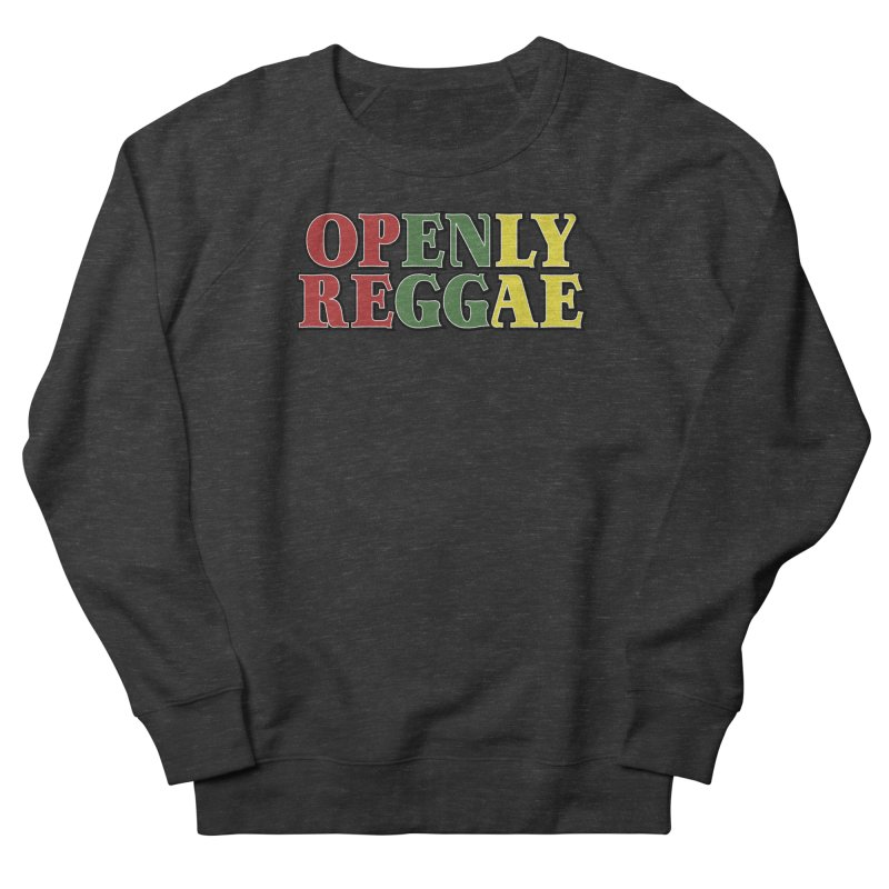 Openly Reggae Women's French Terry Sweatshirt by Rocks Off Designs