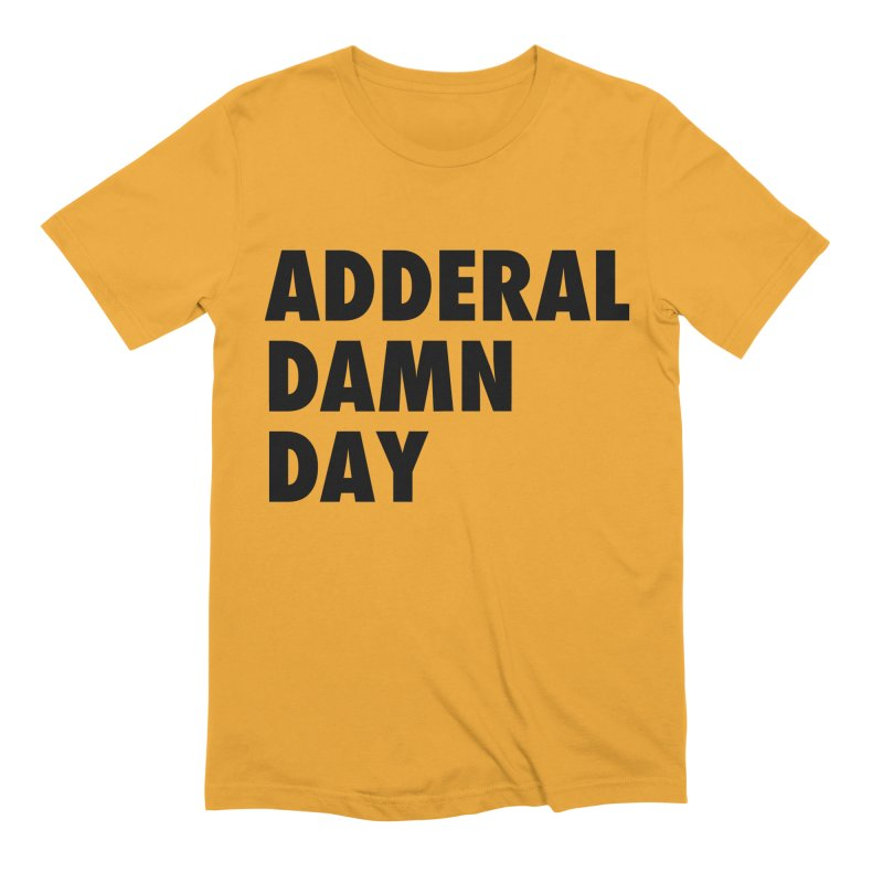 Adderal Damn Day Men's Extra Soft T-Shirt by Rocks Off Designs