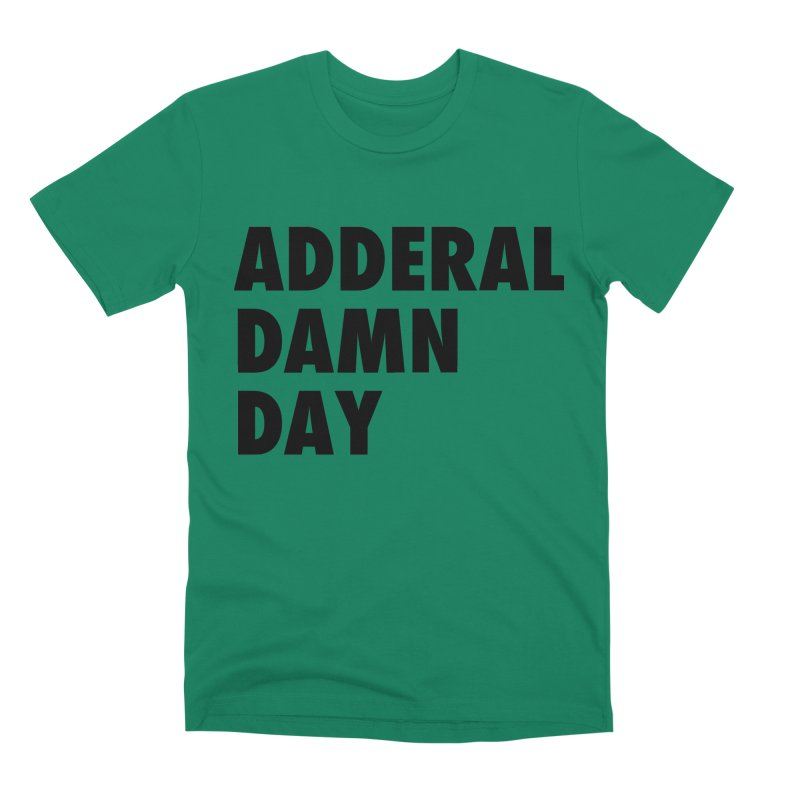 Adderal Damn Day Men's Premium T-Shirt by Rocks Off Designs