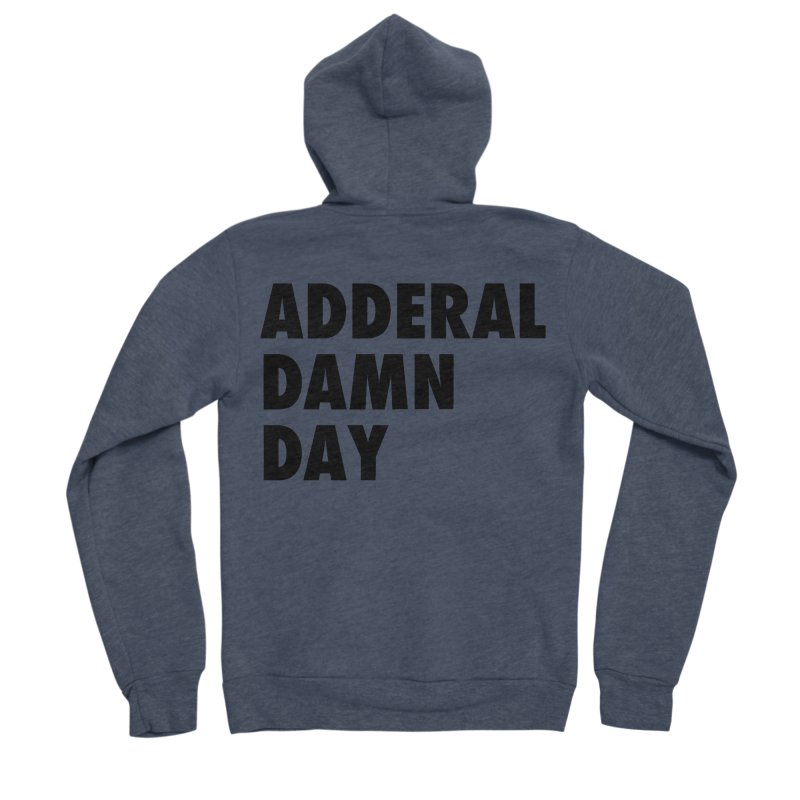 Adderal Damn Day Men's Sponge Fleece Zip-Up Hoody by Rocks Off Designs