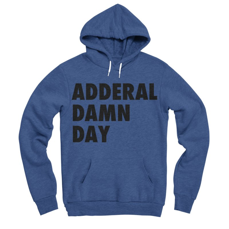 Adderal Damn Day Women's Sponge Fleece Pullover Hoody by Rocks Off Designs