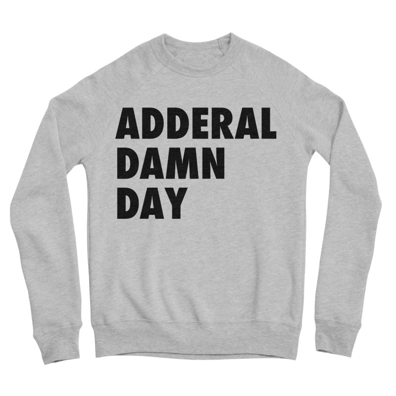 Adderal Damn Day Men's Sponge Fleece Sweatshirt by Rocks Off Designs
