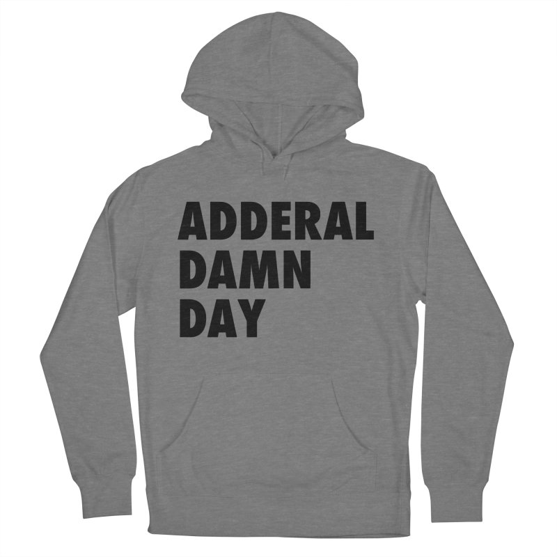 Adderal Damn Day Women's Pullover Hoody by Rocks Off Designs