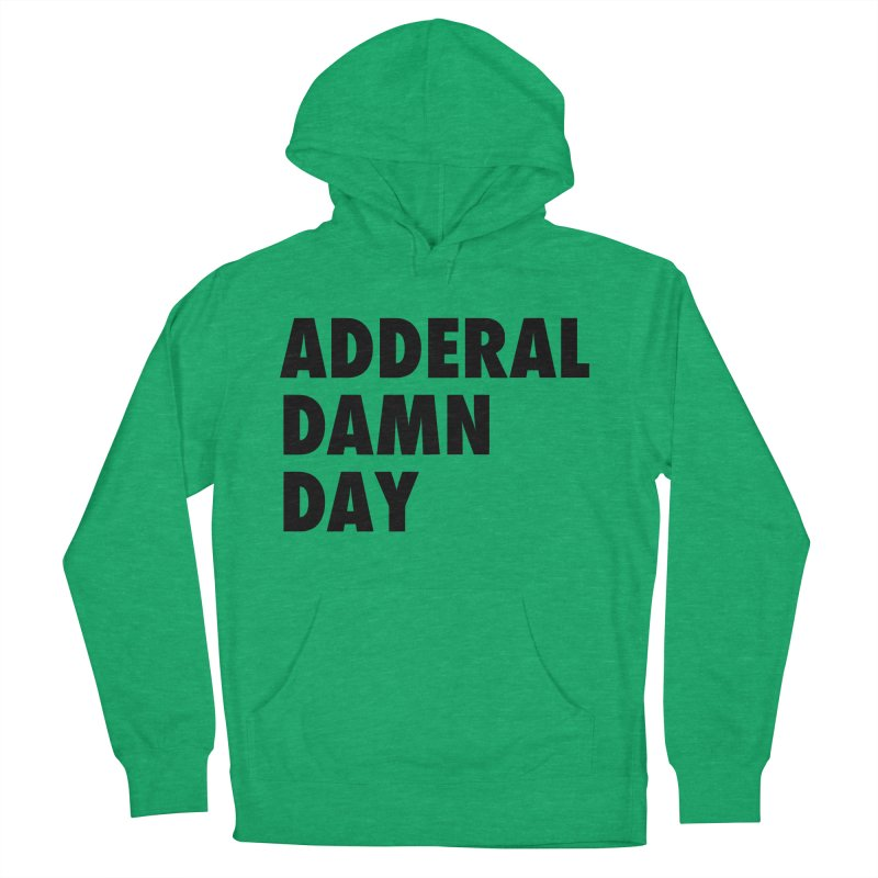 Adderal Damn Day Men's French Terry Pullover Hoody by Rocks Off Designs