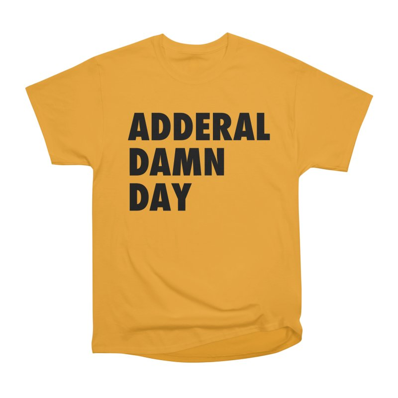 Adderal Damn Day Men's Heavyweight T-Shirt by Rocks Off Designs