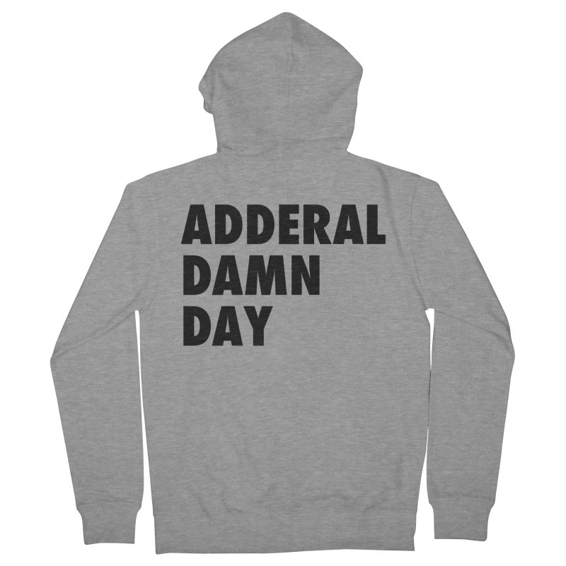 Adderal Damn Day Women's French Terry Zip-Up Hoody by Rocks Off Designs