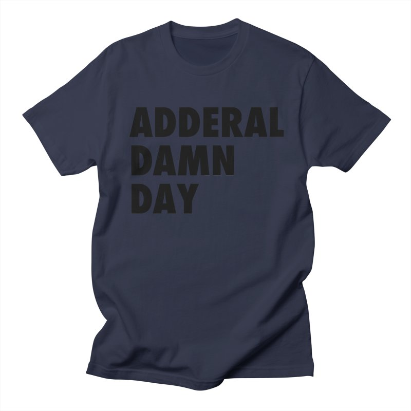 Adderal Damn Day Men's Regular T-Shirt by Rocks Off Designs