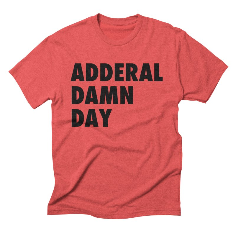 Adderal Damn Day Men's Triblend T-Shirt by Rocks Off Designs