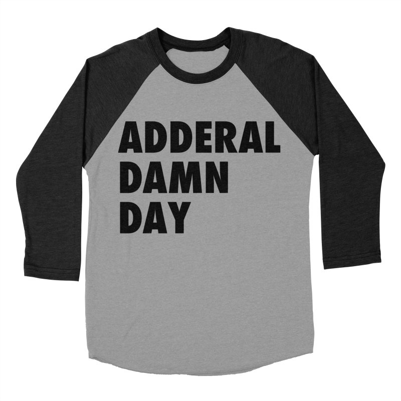 Adderal Damn Day Women's Baseball Triblend Longsleeve T-Shirt by Rocks Off Designs
