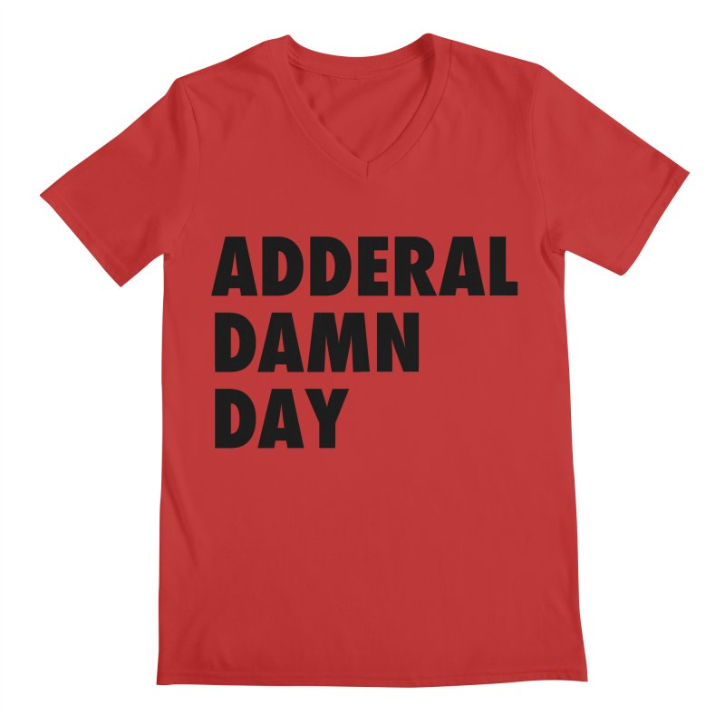 Adderal Damn Day Men's Regular V-Neck by Rocks Off Designs