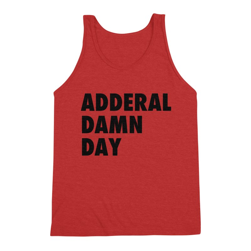 Adderal Damn Day Men's Triblend Tank by Rocks Off Designs